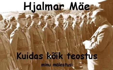 Hjalmar Mäe - KUIDAS KÕIK TEOSTUS - Minu mälestusi